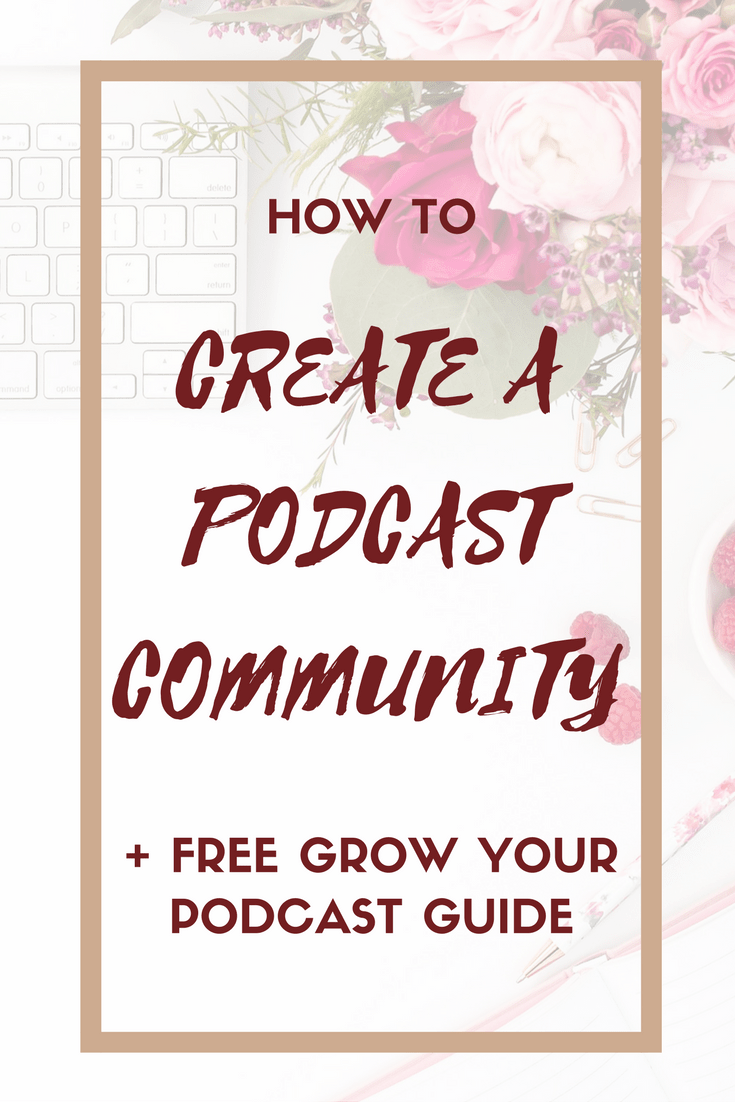 How to Create a Podcast Community: Connect with Your Audience + Grow Your Biz