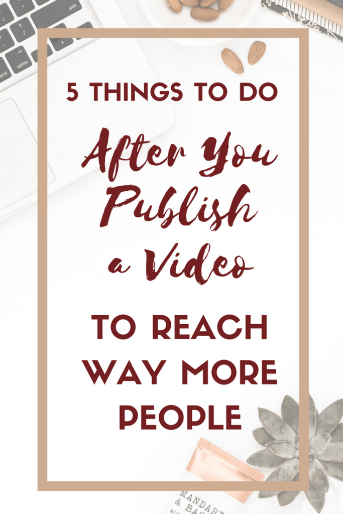 5 Things to Do After You Publish a Video to Reach Way More People