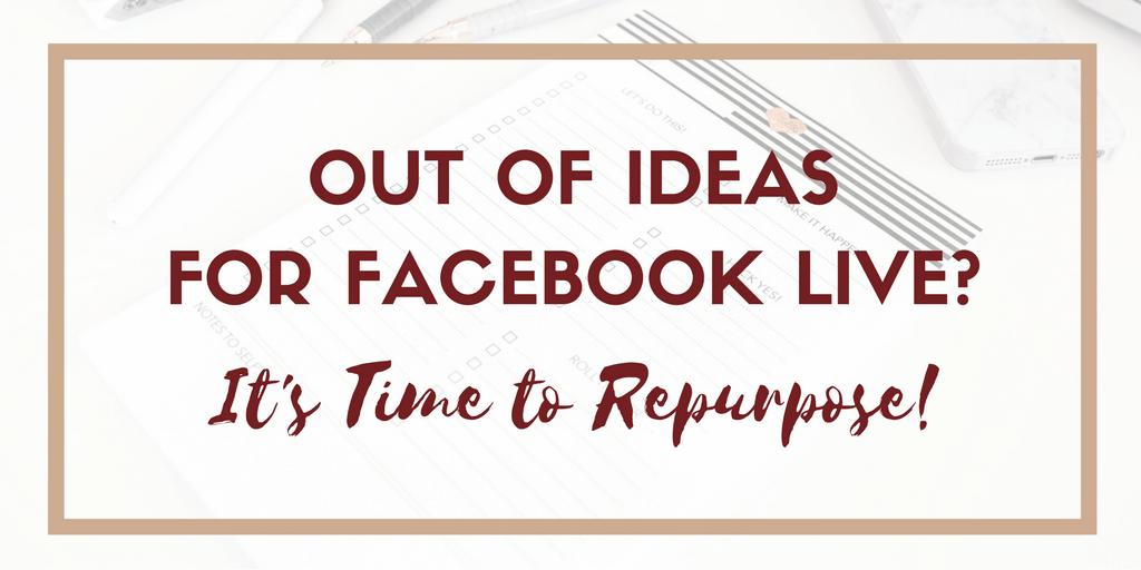 7 Repurposing Hacks to Get Ideas for Facebook Live