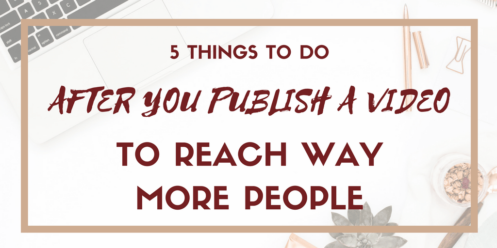 5 Things to Do After You Publish a Video