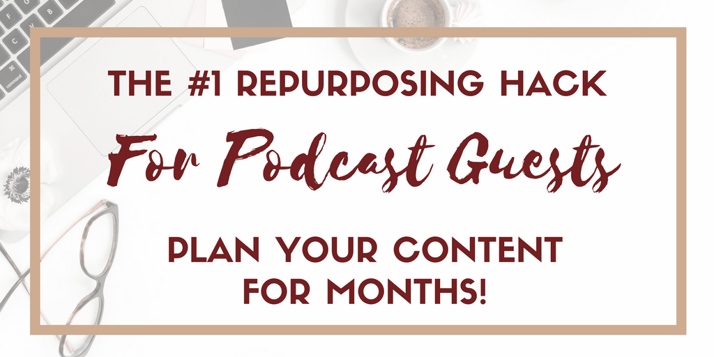Have You Been a Podcast Guest- This One Repurposing Hack Will Prepare Your Content for Months