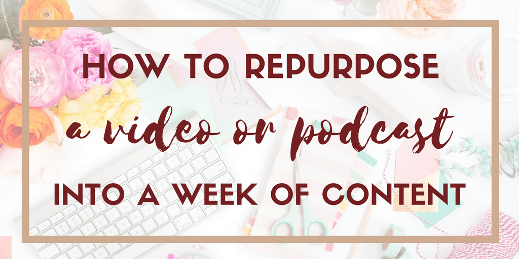 How to Repurpose a Video into a Week of Content